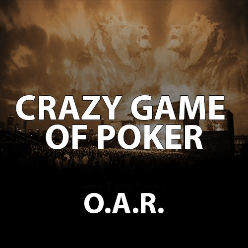 Crazy Game of Poker by O.A.R.