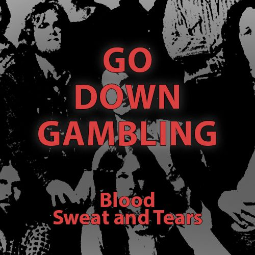 Go Down Gambling by Blood Sweat and Tears